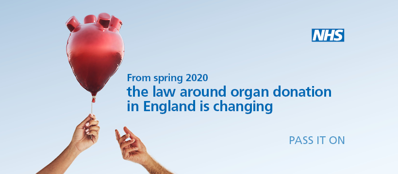 From spring 2020 the law around organ donation in england is changing, pass it on